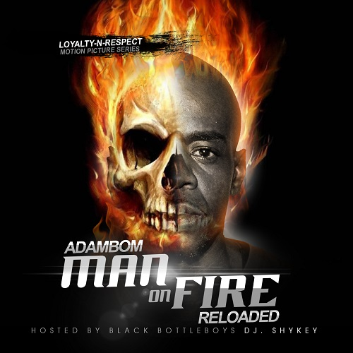 "[Mixtape]- Adambom ""Man on Fire"" (Hosted by DJ SHYKEY) @A_Bomb_nc"