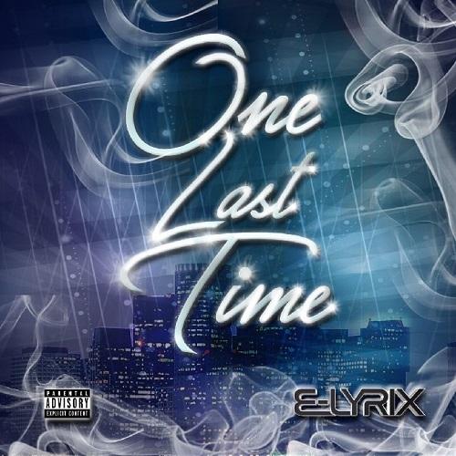 [Single] E-Lyrix – One Last Time @elyrix305