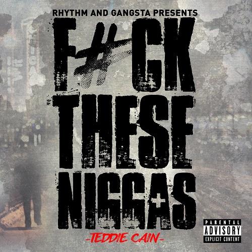 [Single] Teddie Cain – Fuck These Niggas @teddiecainjr Produced by: xP Musik Rhythm and Gangsta Music [RGM]