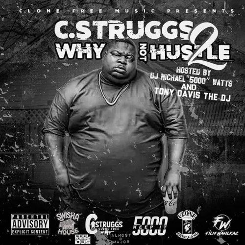 [Mixtape]- C Struggs - Why Not Hustle 2 hosted by Dj Michael 5000 Watts and Tony Davis The Dj @cstruggsgmg